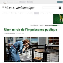 Uber, miroir de l'impuissance publique, par Evgeny Morozov (Les blogs du Diplo, 1er février 2016)