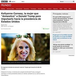 """Kellyanne Conway, la mujer que """"domesticó"""" a Donald Trump para impulsarlo hacia la presidencia de Estados Unidos - BBC Mundo"""