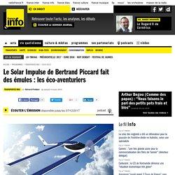 Le Solar Impulse de Bertrand Piccard fait des émules : les éco-aventuriers