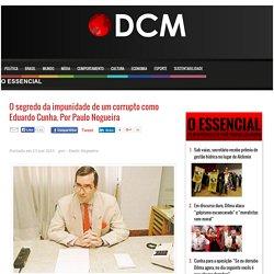 O segredo da impunidade de um corrupto como Eduardo Cunha. Por Paulo Nogueira