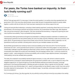 For years, the Tories have banked on impunity. Is their luck finally running out?