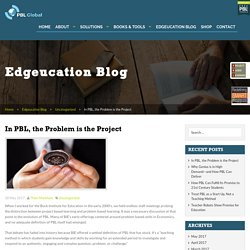 In PBL, the Problem is the Project - Pbl Global