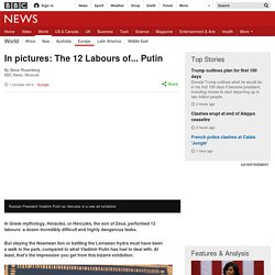 In pictures: The 12 Labours of... Putin