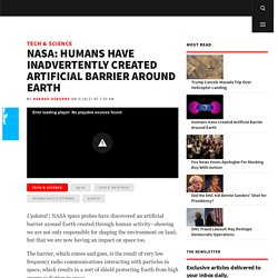 Nasa: Humans Have Inadvertently Created Artificial Barrier Around Earth