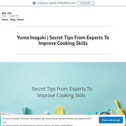 Secret Tips From Experts To Improve Cooking Skills – 稲垣 佑馬