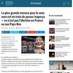 La plus grande menace pour la zone euro est en train de passer inaperçu — ce n'est pas l'élection en France ou aux Pays-Bas - Business Insider France