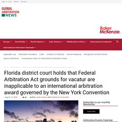 Florida district court holds that Federal Arbitration Act grounds for vacatur are inapplicable to an international arbitration award governed by the New York Convention - Global Arbitration News