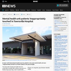 Mental health unit patients 'inappropriately touched' in Townsville Hospital