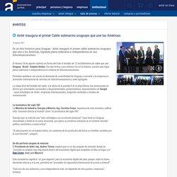 Antel inaugura el primer Cable submarino uruguayo que une las Américas - eventos - Antel