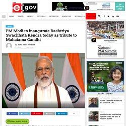 PM Modi to inaugurate Rashtriya Swachhata Kendra today as tribute to Mahatama Gandhi - eGov Magazine