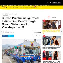 India's First See-Through Coach Vistadome - WebFeed360
