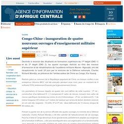 Congo-Chine : inauguration de quatre nouveaux ouvrages d'enseignement militaire supérieur