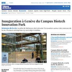 Sciences de la vie: Inauguration à Genève du Campus Biotech Innovation Park - News Économie: Entreprises