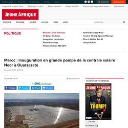 Maroc : inauguration en grande pompe de la centrale solaire Noor à Ouarzazate