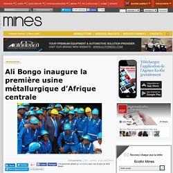 Ali Bongo inaugure la première usine métallurgique d'Afrique centrale