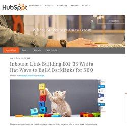 Inbound Link Building 101: 33 White Hat Ways to Build Backlinks for SEO