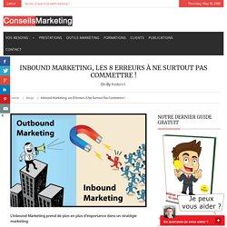 Inbound Marketing, les 8 erreurs à ne surtout pas commettre