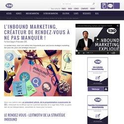 L'Inbound marketing, créateur de rendez-vous à ne pas manquer !