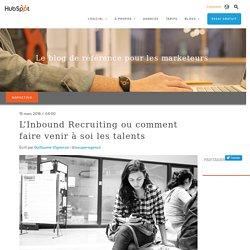 L'Inbound Recruiting ou comment faire venir à soi les talents