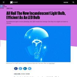 All Hail The New Incandescent Light Bulb, Efficient As An LED Bulb