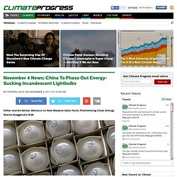 November 4 News: China To Phase Out Energy-Sucking Incandescent Lightbulbs