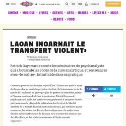 Lacan incarnait le transfert violent»