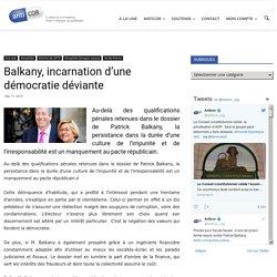 Balkany, incarnation d'une démocratie déviante