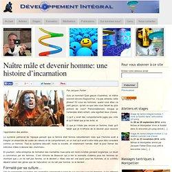 Naître mâle et devenir homme: une histoire d'incarnation - Développement Intégral