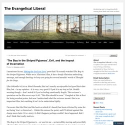 'The Boy in the Striped Pyjamas', Evil, and the impact of Incarnation