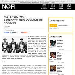 PIETER BOTHA : L'incarnation du racisme afrikan