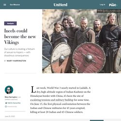 Incels could become the new Vikings