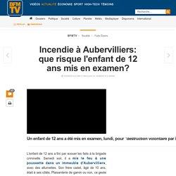 Incendie à Aubervilliers: que risque l'enfant de 12 ans mis en examen?