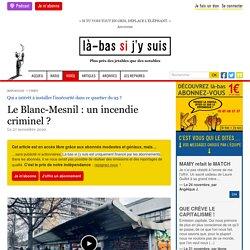 27 nov. 2020 Le Blanc-Mesnil : un incendie criminel ?