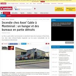Incendie chez Axon' Cable à Montmirail : un hangar et des bureaux en partie détruits - www.lunion.fr