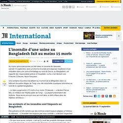 L'incendie d'une usine au Bangladesh fait au moins 15 morts