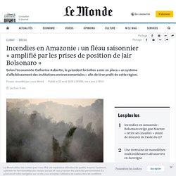 Incendies en Amazonie: un fléau saisonnier «amplifié par les prises de position de Jair Bolsonaro»