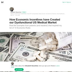 How Economic Incentives have Created our Dysfunctional US Medical Market