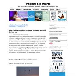 Incertitude et modèles mentaux: pourquoi le monde devient fou – Philippe Silberzahn