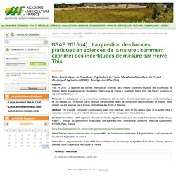ACADEMIE D AGRICULTURE DE FRANCE 08/07/16 N3AF 2016 (4) : La question des bonnes pratiques en sciences de la nature : comment exprimer des incertitudes de mesure par Hervé This
