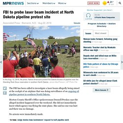 FBI to probe laser beam incident at North Dakota pipeline protest site