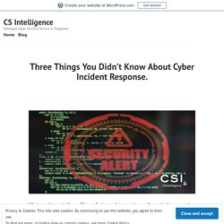 Three Things You Didn't Know About Cyber Incident Response. – CS Intelligence