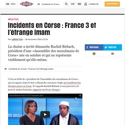 Incidents en Corse : France 3 et l'étrange imam