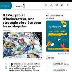 ILEVA : projet d'incinérateur, une stratégie obsolète pour les écologistes