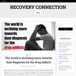 The world is inclining more towards dual diagnosis for the drug addicts