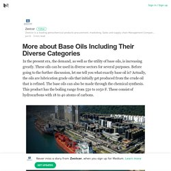 More about Base Oils Including Their Diverse Categories