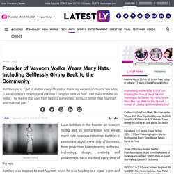 Founder of Vavoom Vodka Wears Many Hats, Including Selflessly Giving Back to the Community