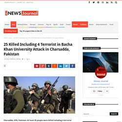 25 Killed Including 4 Terrorist in Bacha Khan University Attack in Charsadda, Pakistan