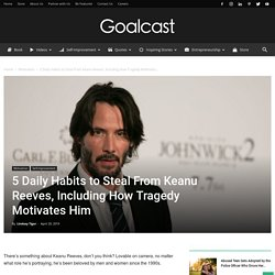 5 Daily Habits to Steal From Keanu Reeves, Including How Tragedy Motivates Him