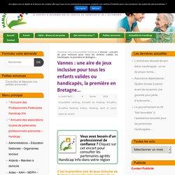 Vannes : une aire de jeux inclusive pour tous les enfants valides ou handicapés, la première en Bretagne... - Handicap Info