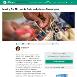 Making for All: How to Build an Inclusive Makerspace